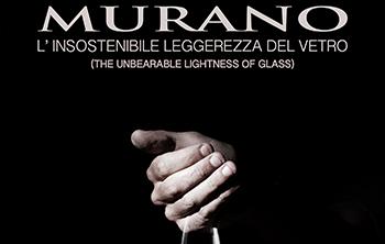 MURANO - L'Insostenibile leggerezza del Vetro